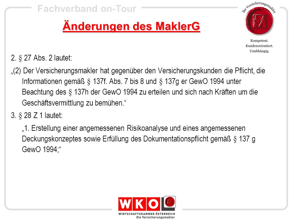 Fachverband on-Tour Änderungen des MaklerG 2. § 27 Abs. 2 lautet: (2) Der Versicherungsmakler hat gegenüber den Versicherungskunden die Pflicht, die I