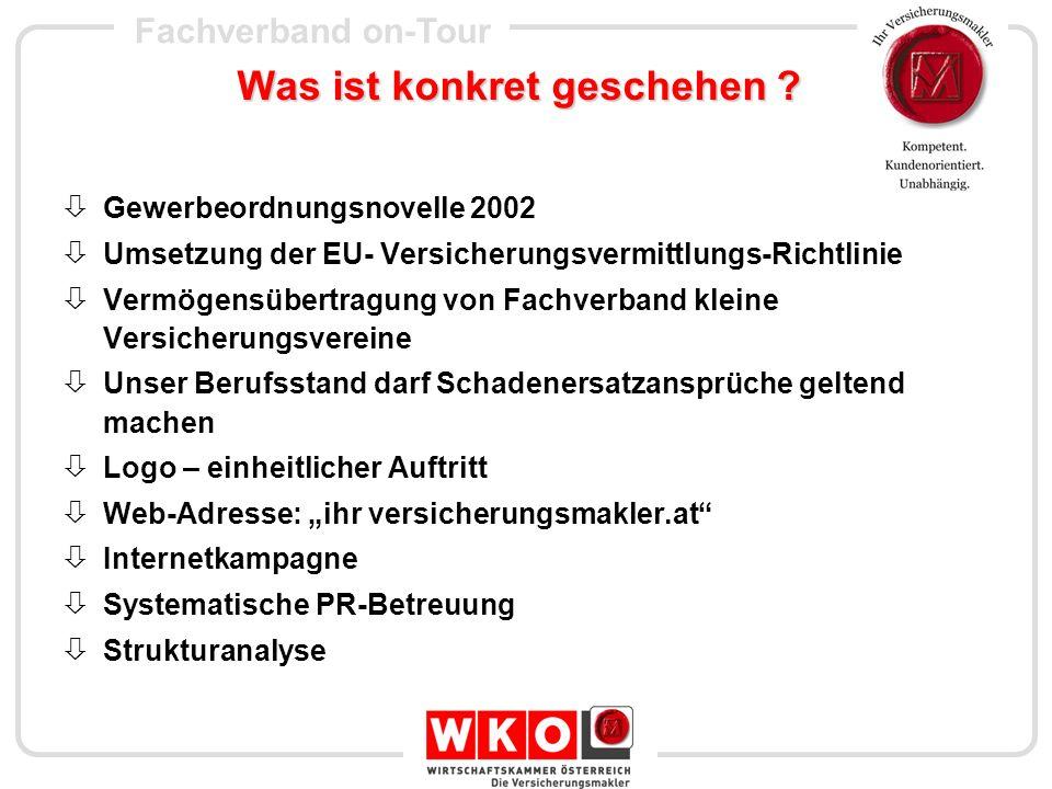 Fachverband on-Tour Was ist konkret geschehen ? Gewerbeordnungsnovelle 2002 Umsetzung der EU- Versicherungsvermittlungs-Richtlinie Vermögensübertragun