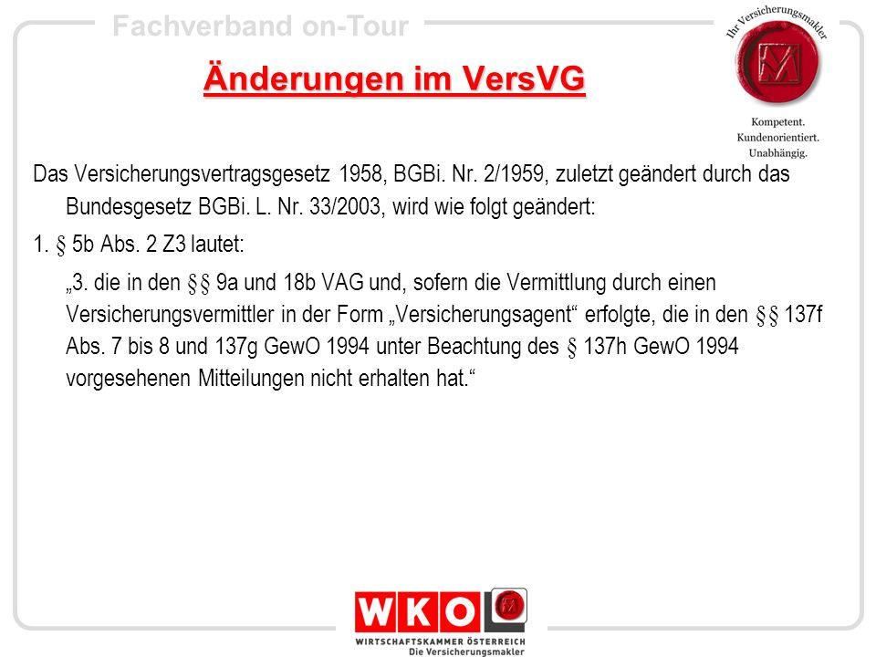 Fachverband on-Tour Änderungen im VersVG Das Versicherungsvertragsgesetz 1958, BGBi. Nr. 2/1959, zuletzt geändert durch das Bundesgesetz BGBi. L. Nr.