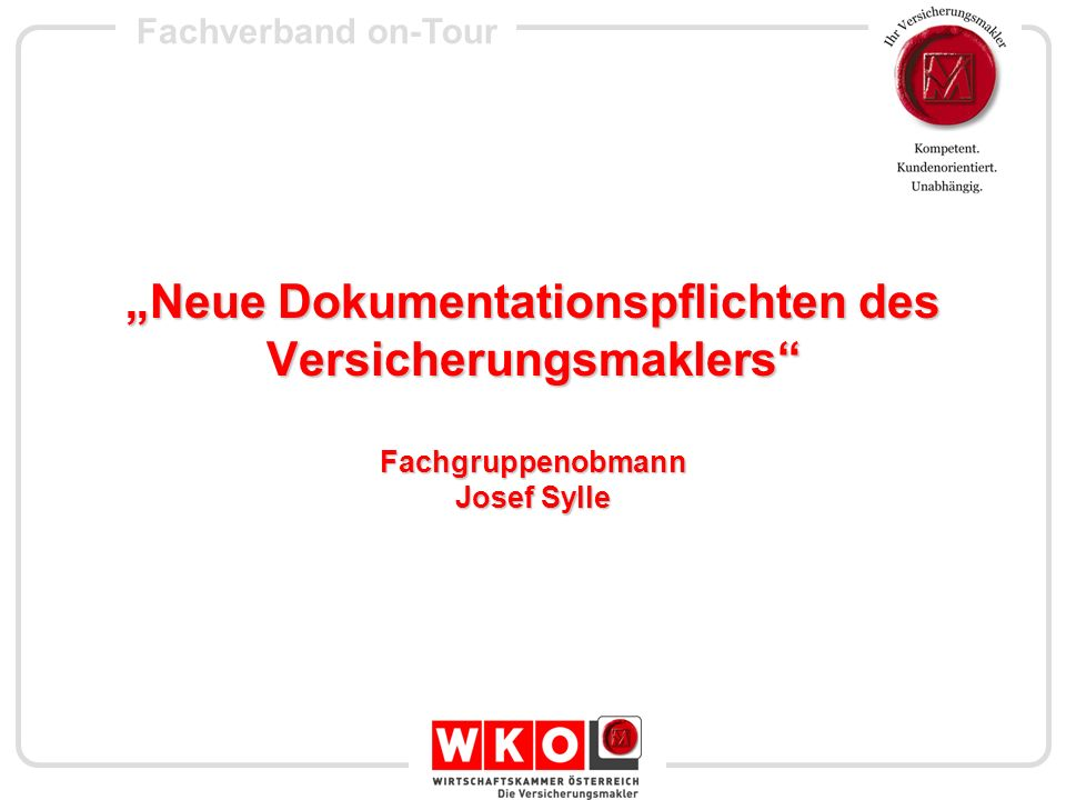 Fachverband on-Tour Neue Dokumentationspflichten des Versicherungsmaklers Fachgruppenobmann Josef Sylle