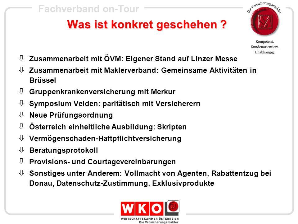 Fachverband on-Tour Was ist konkret geschehen ? Zusammenarbeit mit ÖVM: Eigener Stand auf Linzer Messe Zusammenarbeit mit Maklerverband: Gemeinsame Ak