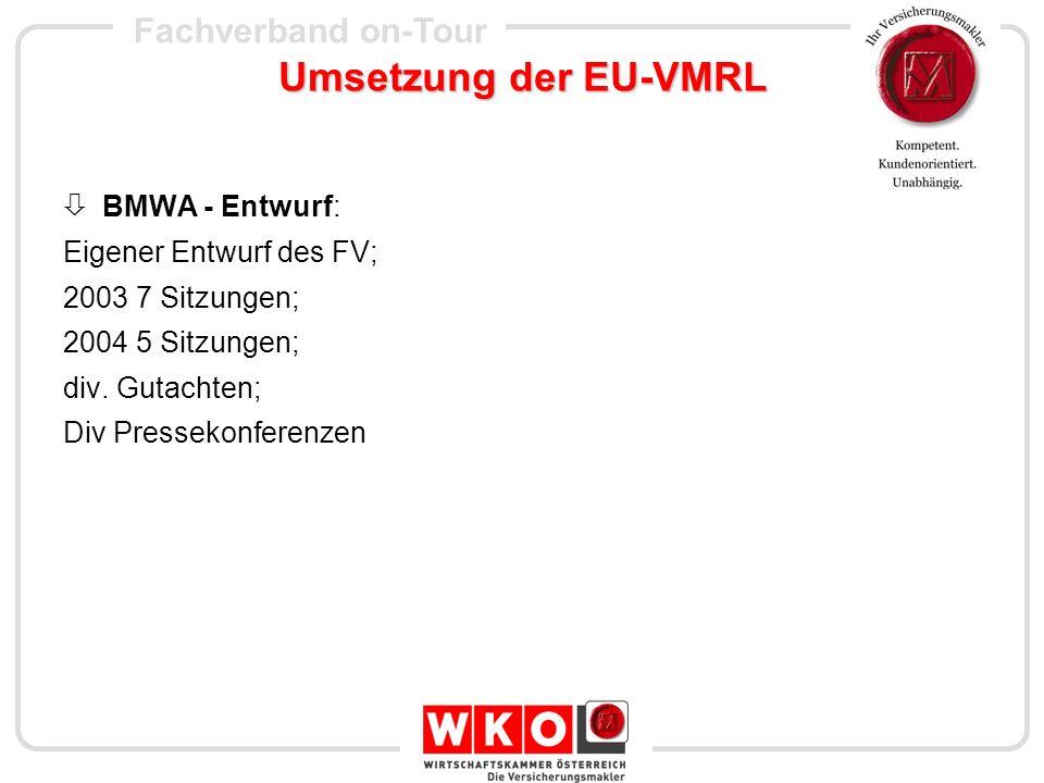 Fachverband on-Tour Umsetzung der EU-VMRL BMWA - Entwurf: Eigener Entwurf des FV; 2003 7 Sitzungen; 2004 5 Sitzungen; div. Gutachten; Div Pressekonfer