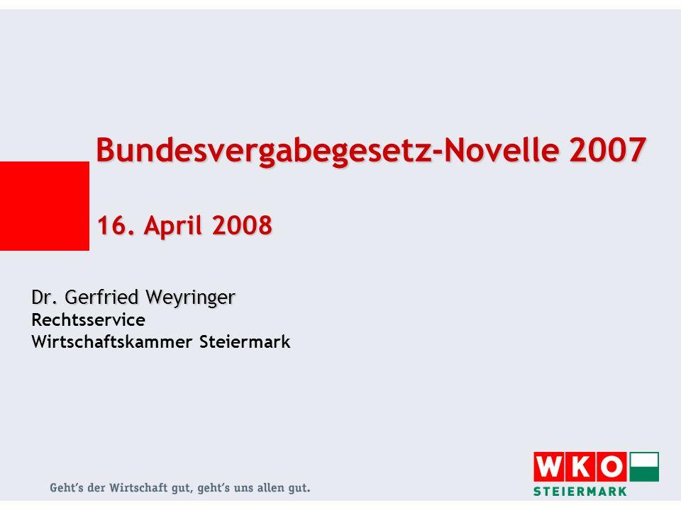 Bundesvergabegesetz-Novelle 2007 16. April 2008 Dr. Gerfried Weyringer Dr. Gerfried Weyringer Rechtsservice Wirtschaftskammer Steiermark