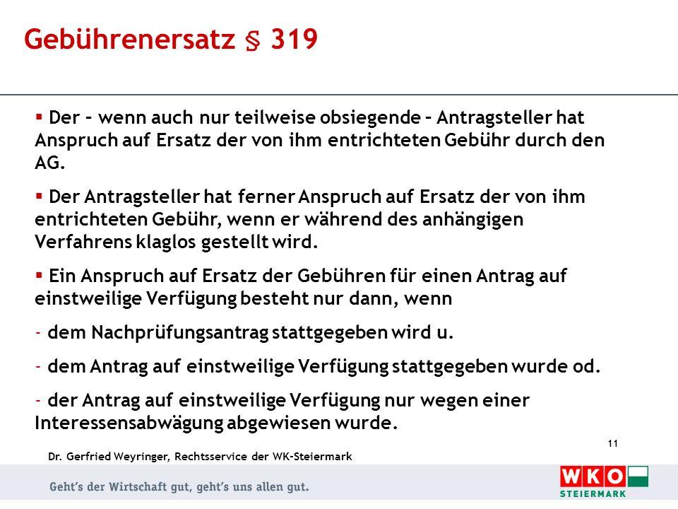 Dr. Gerfried Weyringer, Rechtsservice der WK-Steiermark 11 Gebührenersatz § 319 Der – wenn auch nur teilweise obsiegende – Antragsteller hat Anspruch