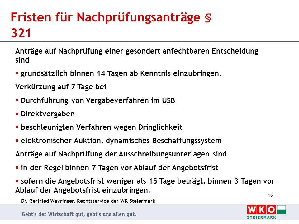 Dr. Gerfried Weyringer, Rechtsservice der WK-Steiermark 16 Fristen für Nachprüfungsanträge § 321 Anträge auf Nachprüfung einer gesondert anfechtbaren