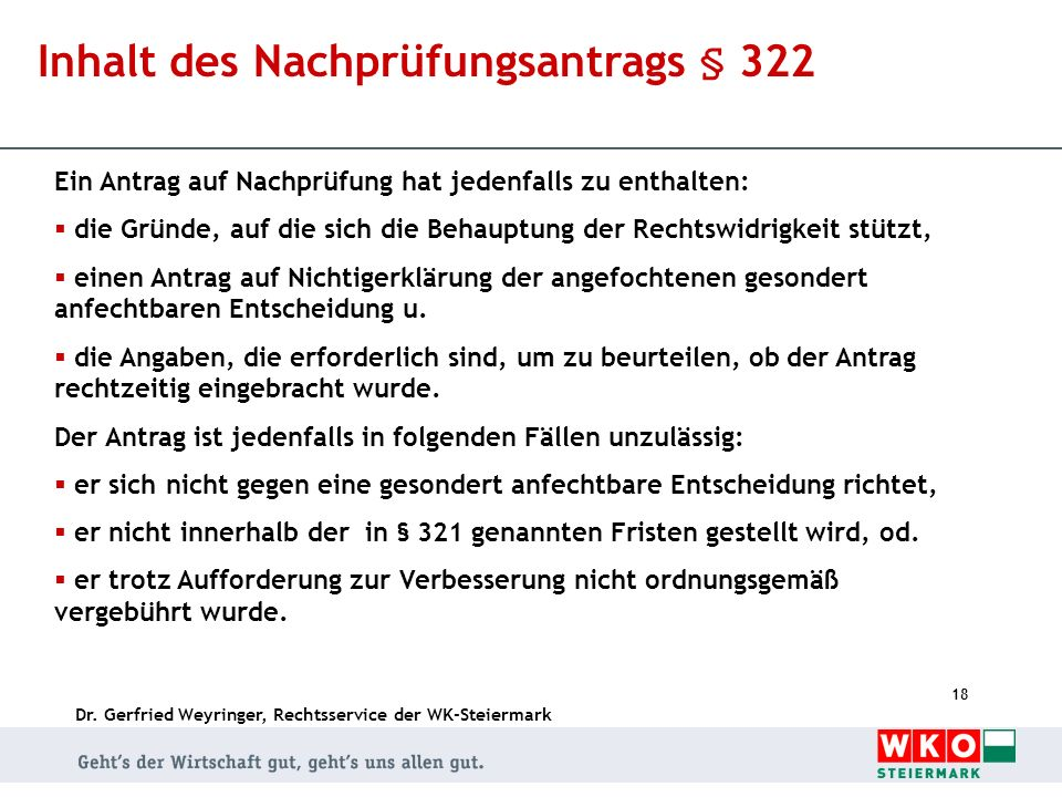 Dr. Gerfried Weyringer, Rechtsservice der WK-Steiermark 18 Inhalt des Nachprüfungsantrags § 322 Ein Antrag auf Nachprüfung hat jedenfalls zu enthalten