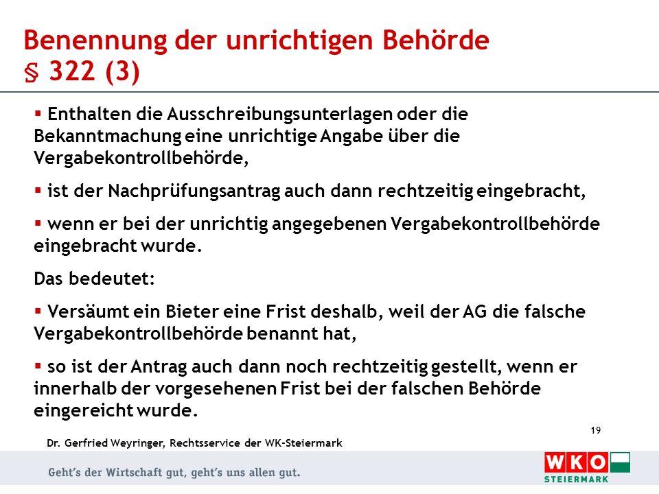 Dr. Gerfried Weyringer, Rechtsservice der WK-Steiermark 19 Benennung der unrichtigen Behörde § 322 (3) Enthalten die Ausschreibungsunterlagen oder die