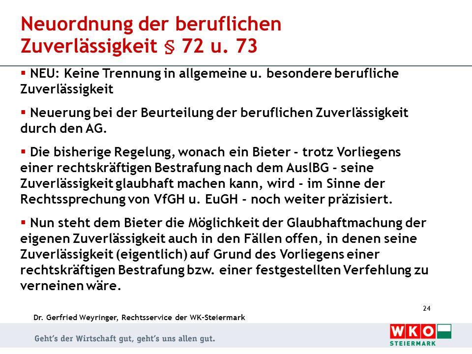 Dr. Gerfried Weyringer, Rechtsservice der WK-Steiermark 24 Neuordnung der beruflichen Zuverlässigkeit § 72 u. 73 NEU: Keine Trennung in allgemeine u.