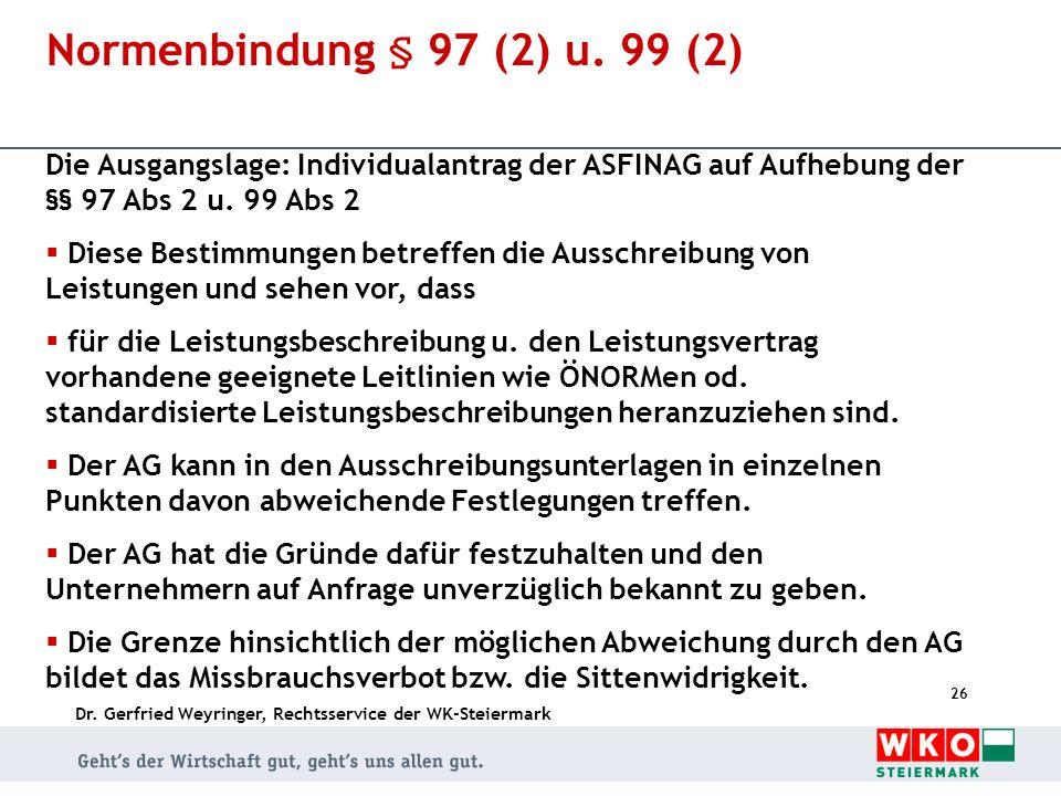Dr. Gerfried Weyringer, Rechtsservice der WK-Steiermark 26 Normenbindung § 97 (2) u. 99 (2) Die Ausgangslage: Individualantrag der ASFINAG auf Aufhebu