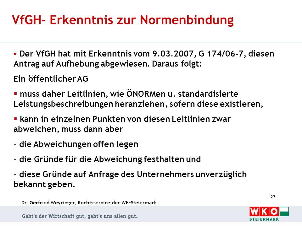 Dr. Gerfried Weyringer, Rechtsservice der WK-Steiermark 27 VfGH- Erkenntnis zur Normenbindung Der VfGH hat mit Erkenntnis vom 9.03.2007, G 174/06-7, d