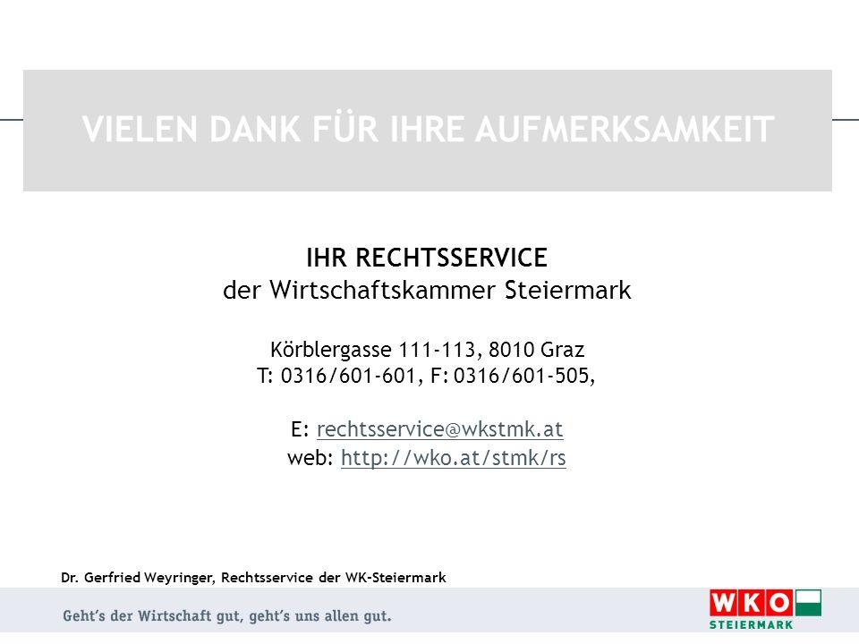 Dr. Gerfried Weyringer, Rechtsservice der WK-Steiermark VIELEN DANK FÜR IHRE AUFMERKSAMKEIT IHR RECHTSSERVICE der Wirtschaftskammer Steiermark Körbler