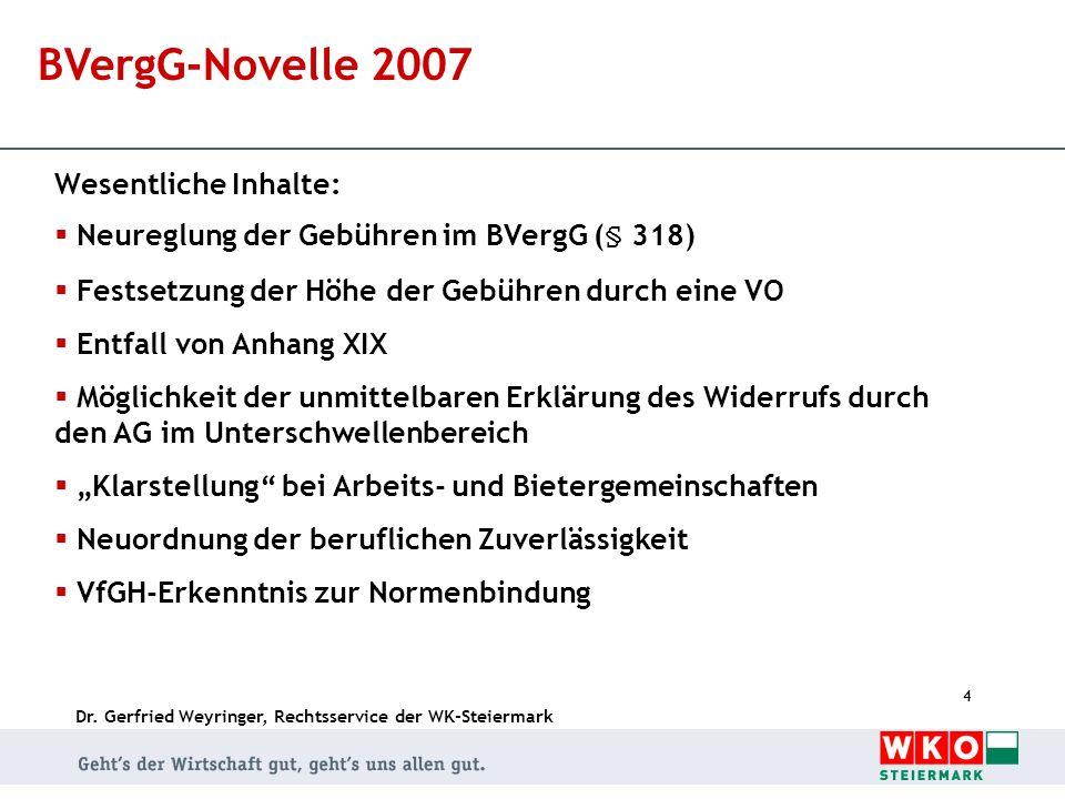 Dr. Gerfried Weyringer, Rechtsservice der WK-Steiermark 4 BVergG-Novelle 2007 Wesentliche Inhalte: Neureglung der Gebühren im BVergG (§ 318) Festsetzu