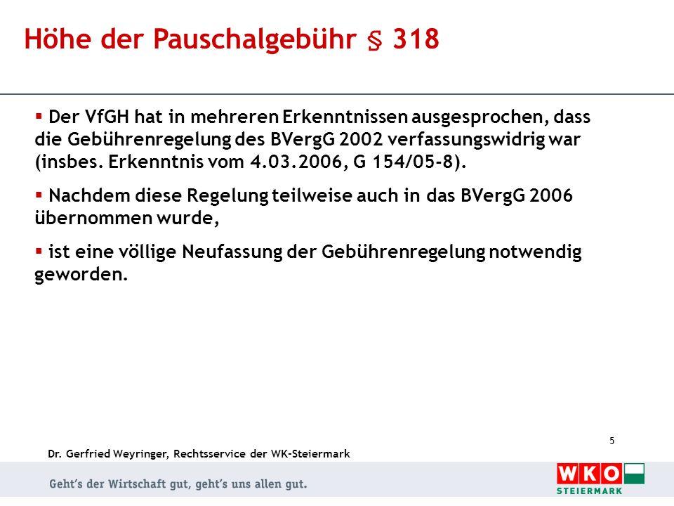 Dr. Gerfried Weyringer, Rechtsservice der WK-Steiermark 5 Höhe der Pauschalgebühr § 318 Der VfGH hat in mehreren Erkenntnissen ausgesprochen, dass die