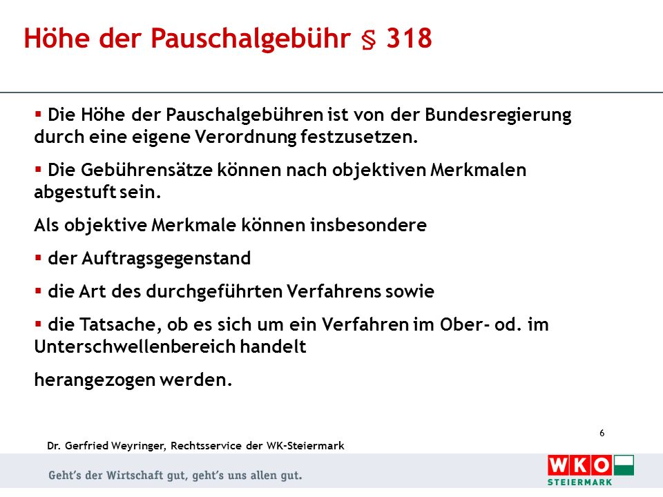 Dr. Gerfried Weyringer, Rechtsservice der WK-Steiermark 6 Höhe der Pauschalgebühr § 318 Die Höhe der Pauschalgebühren ist von der Bundesregierung durc