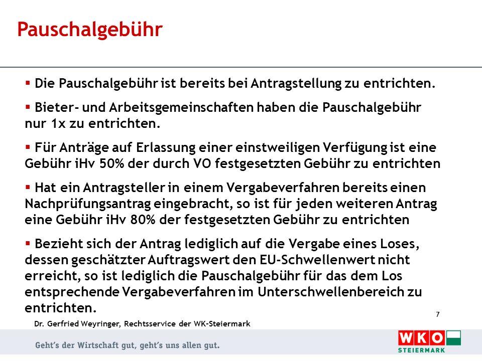 Dr. Gerfried Weyringer, Rechtsservice der WK-Steiermark 7 Pauschalgebühr Die Pauschalgebühr ist bereits bei Antragstellung zu entrichten. Bieter- und