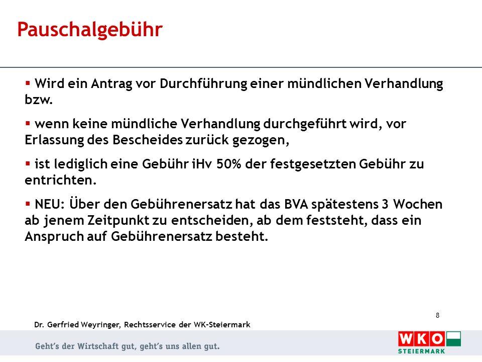 Dr. Gerfried Weyringer, Rechtsservice der WK-Steiermark 8 Pauschalgebühr Wird ein Antrag vor Durchführung einer mündlichen Verhandlung bzw. wenn keine