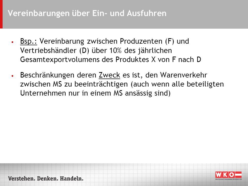 Vereinbarungen über Ein- und Ausfuhren Bsp.: Vereinbarung zwischen Produzenten (F) und Vertriebshändler (D) über 10% des jährlichen Gesamtexportvolume
