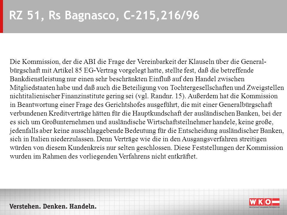 RZ 51, Rs Bagnasco, C-215,216/96 Die Kommission, der die ABI die Frage der Vereinbarkeit der Klauseln über die General- bürgschaft mit Artikel 85 EG-V