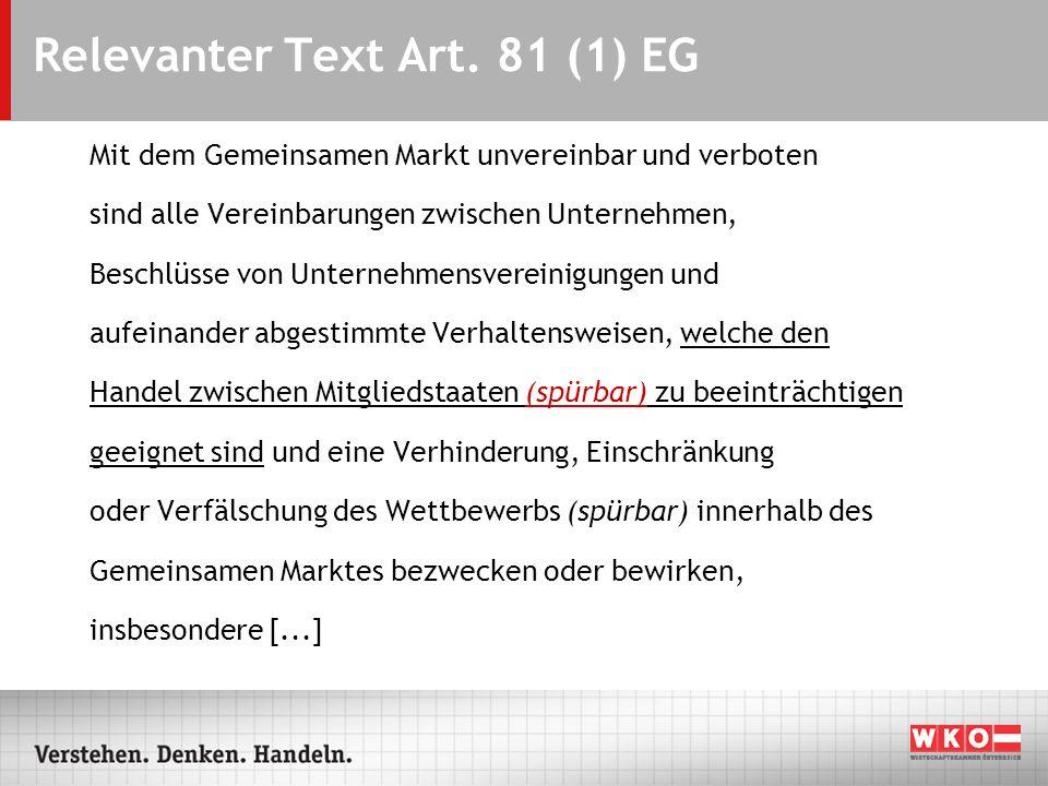 Relevanter Text Art. 81 (1) EG Mit dem Gemeinsamen Markt unvereinbar und verboten sind alle Vereinbarungen zwischen Unternehmen, Beschlüsse von Untern