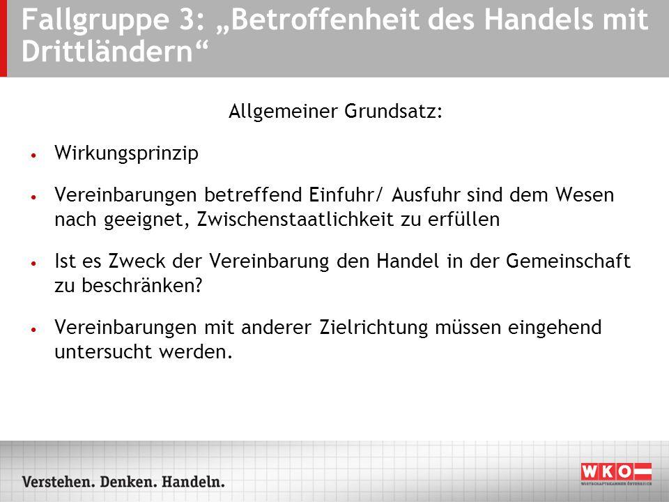 Fallgruppe 3: Betroffenheit des Handels mit Drittländern Allgemeiner Grundsatz: Wirkungsprinzip Vereinbarungen betreffend Einfuhr/ Ausfuhr sind dem We