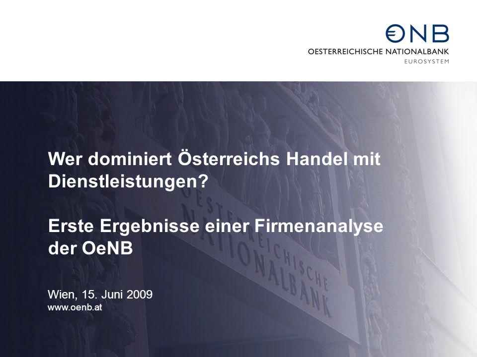 Wer dominiert Österreichs Handel mit Dienstleistungen? Erste Ergebnisse einer Firmenanalyse der OeNB Wien, 15. Juni 2009 www.oenb.at