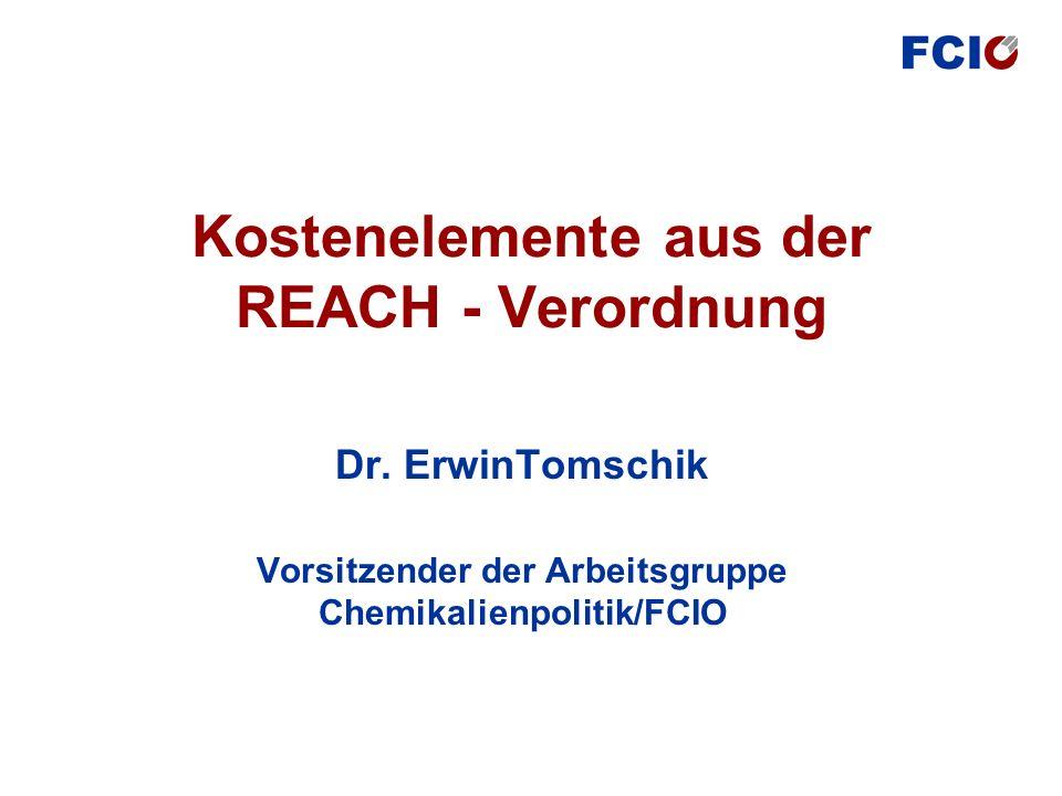 Kostenelemente aus der REACH - Verordnung Dr. ErwinTomschik Vorsitzender der Arbeitsgruppe Chemikalienpolitik/FCIO
