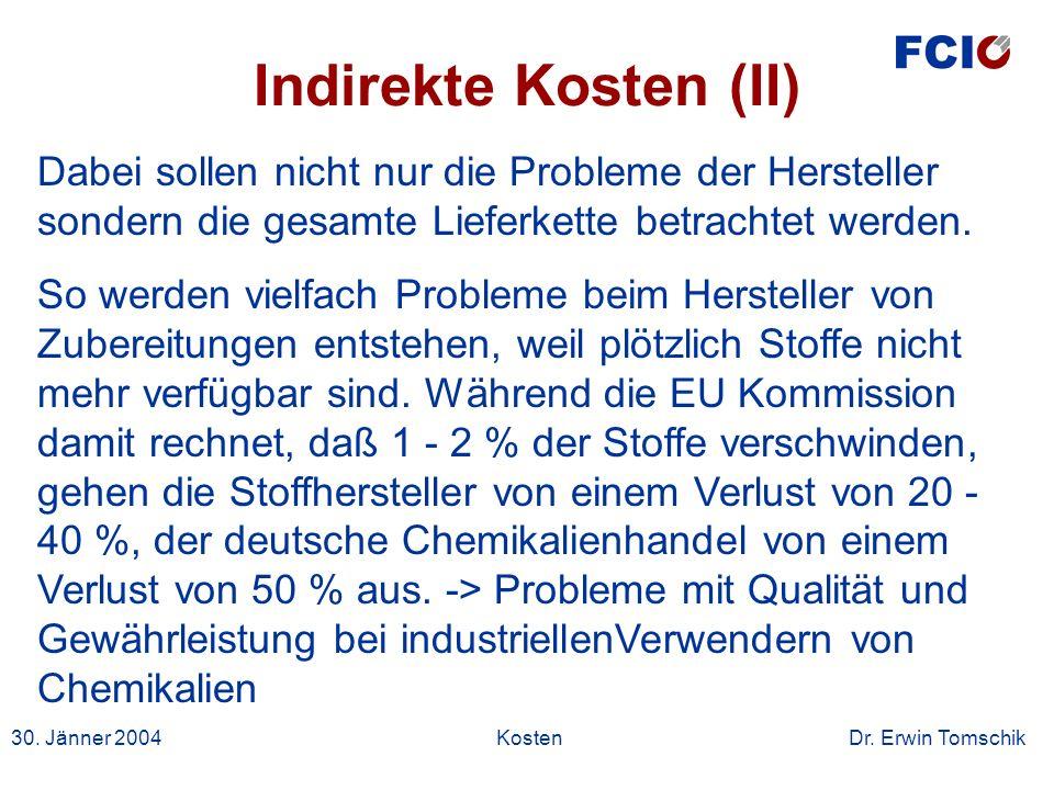 30. Jänner 2004Kosten Dr. Erwin Tomschik Dabei sollen nicht nur die Probleme der Hersteller sondern die gesamte Lieferkette betrachtet werden. So werd