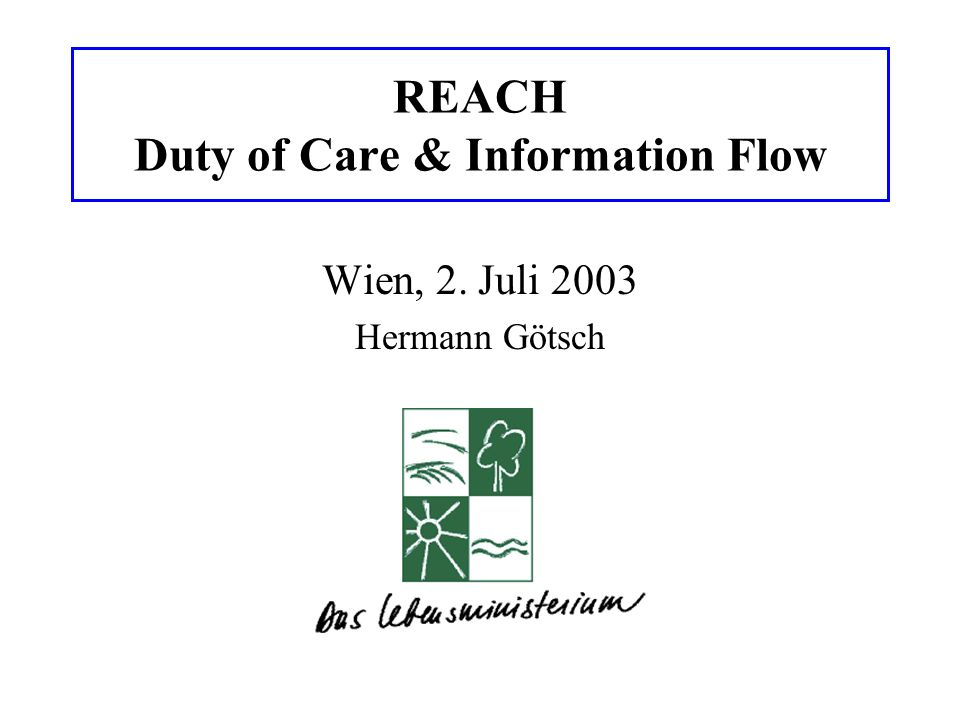 REACH Duty of Care & Information Flow Wien, 2. Juli 2003 Hermann Götsch
