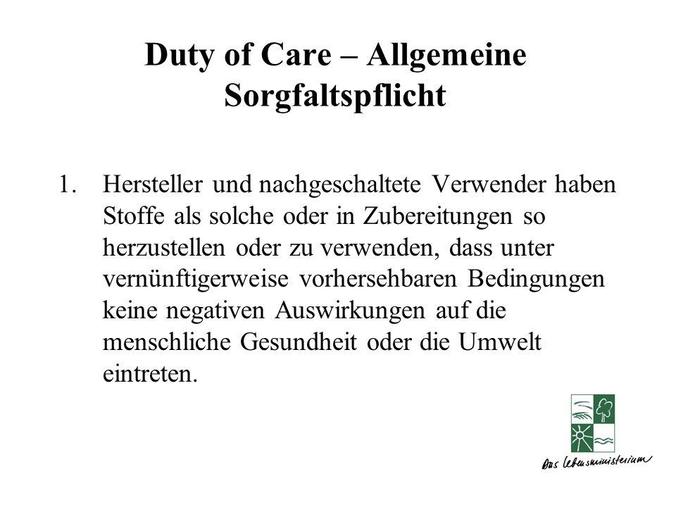 Duty of Care – Allgemeine Sorgfaltspflicht 1.Hersteller und nachgeschaltete Verwender haben Stoffe als solche oder in Zubereitungen so herzustellen od
