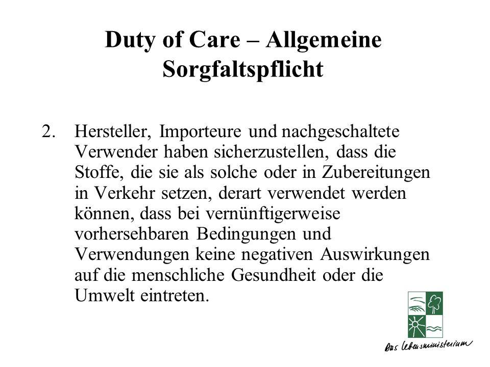 Duty of Care – Allgemeine Sorgfaltspflicht 2.Hersteller, Importeure und nachgeschaltete Verwender haben sicherzustellen, dass die Stoffe, die sie als