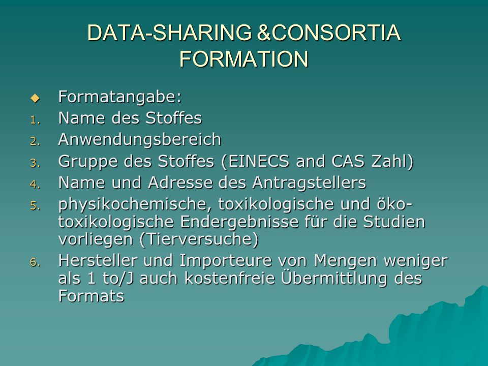 DATA-SHARING &CONSORTIA FORMATION Formatangabe: Formatangabe: 1. Name des Stoffes 2. Anwendungsbereich 3. Gruppe des Stoffes (EINECS and CAS Zahl) 4.