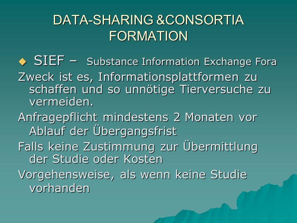 DATA-SHARING &CONSORTIA FORMATION SIEF – Substance Information Exchange Fora SIEF – Substance Information Exchange Fora Zweck ist es, Informationsplattformen zu schaffen und so unnötige Tierversuche zu vermeiden.