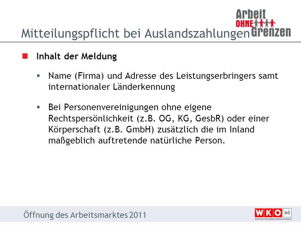Mitteilungspflicht bei Auslandszahlungen Hinsichtlich des Leistungserbringer und der im Inland maßgeblich auftretenden natürliche Person: - Die österreichische Steuernummer; falls nicht vorhanden - die Versicherungsnummer; falls nicht vorhanden - die Umsatzsteueridentifikationsnummer; falls nicht vorhanden - das Geburtsdatum.