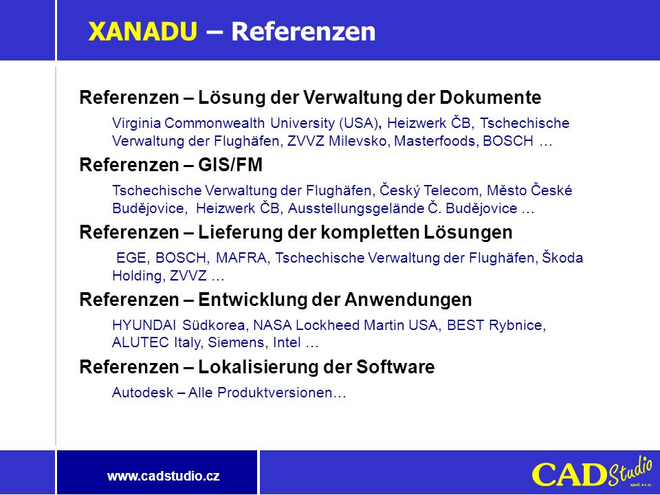 www.cadstudio.cz XANADU – Charakteristik der Gesellschaft Komplette Lösungen auf dem Gebiet der IT Internet/Intranet Lösung, Verwaltung der Dokumentat