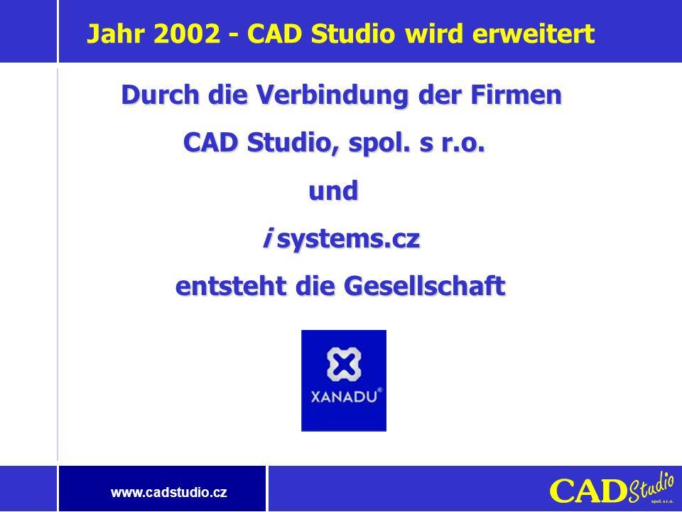 www.cadstudio.cz Jahr 2002 - CAD Studio wird erweitert Durch die Verbindung der Firmen Durch die Verbindung der Firmen CAD Studio, spol.
