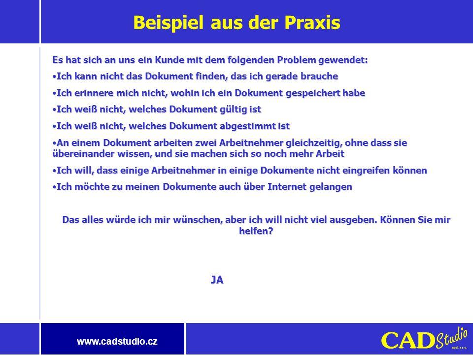 www.cadstudio.cz Wie ist der Zielzustand? Alle Dokumente auf einer sicheren Stelle in logische Strukturen zu speichern Gemeinsam mit den Dokumenten di