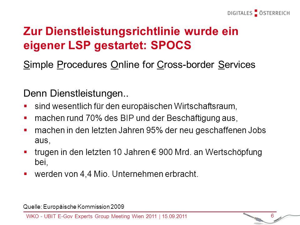 WKO - UBIT E-Gov Experts Group Meeting Wien 2011   15.09.2011 6 Zur Dienstleistungsrichtlinie wurde ein eigener LSP gestartet: SPOCS Simple Procedures