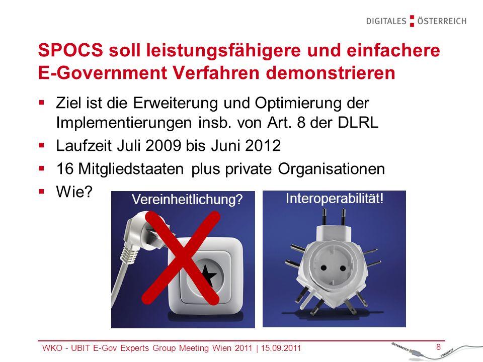 WKO - UBIT E-Gov Experts Group Meeting Wien 2011   15.09.2011 8 SPOCS soll leistungsfähigere und einfachere E-Government Verfahren demonstrieren Ziel