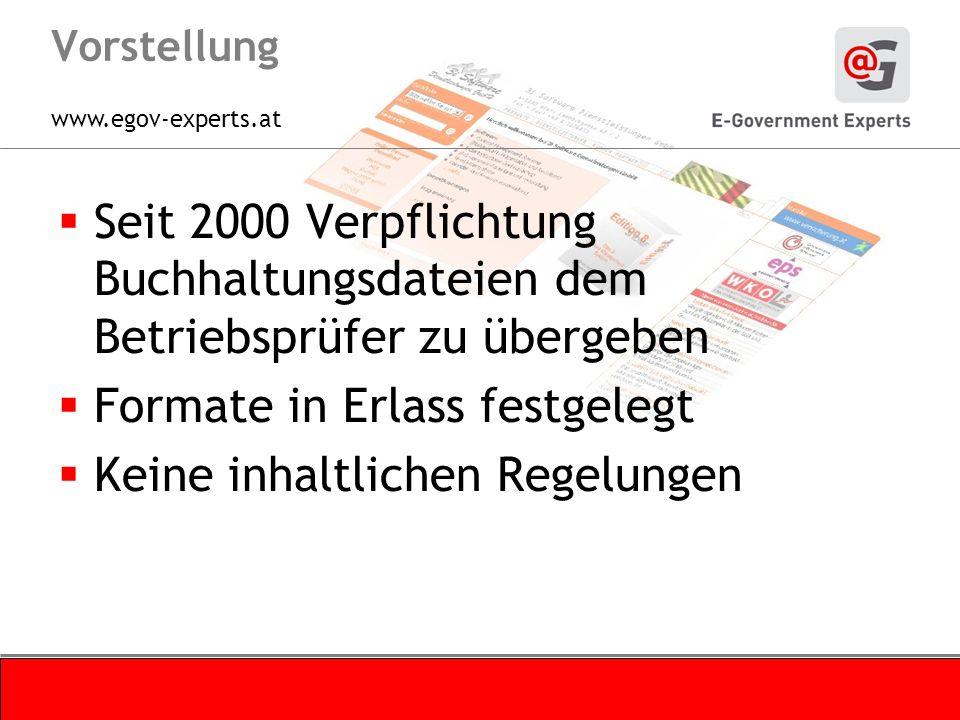 www.egov-experts.at Vorstellung Seit 2000 Verpflichtung Buchhaltungsdateien dem Betriebsprüfer zu übergeben Formate in Erlass festgelegt Keine inhaltlichen Regelungen