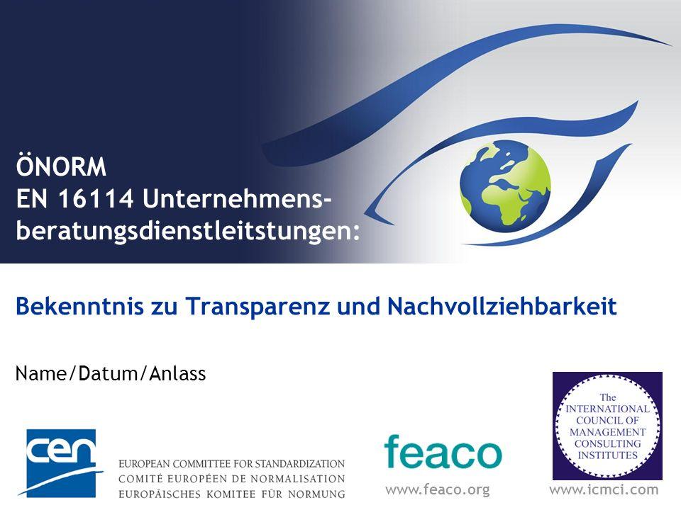 ÖNORM EN 16114 Unternehmens- beratungsdienstleitstungen: Bekenntnis zu Transparenz und Nachvollziehbarkeit Name/Datum/Anlass www.feaco.orgwww.icmci.com