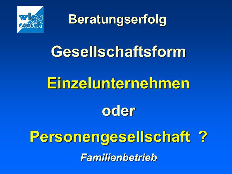 Beratungserfolg GesellschaftsformEinzelunternehmenoder Personengesellschaft ? Familienbetrieb