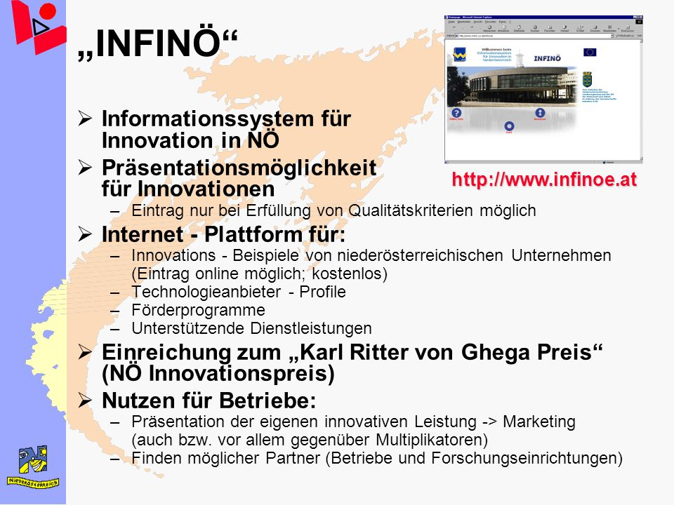 INFINÖ Informationssystem für Innovation in NÖ Präsentationsmöglichkeit für Innovationen –Eintrag nur bei Erfüllung von Qualitätskriterien möglich Int