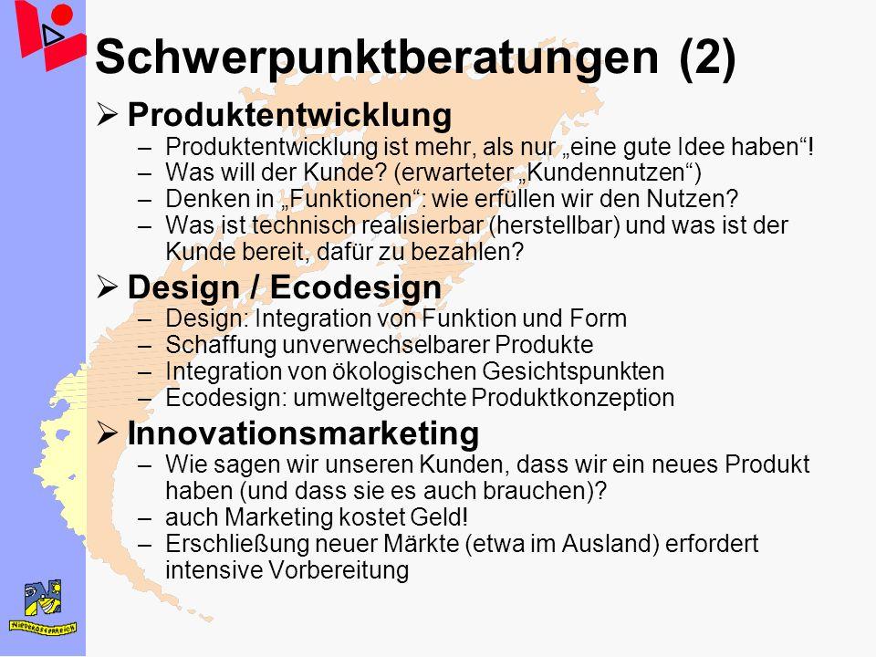 Schwerpunktberatungen (2) Produktentwicklung –Produktentwicklung ist mehr, als nur eine gute Idee haben! –Was will der Kunde? (erwarteter Kundennutzen