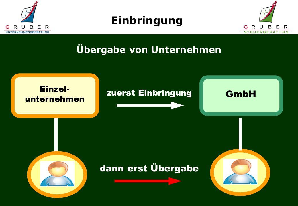 Einzel- unternehmen Übergabe von Unternehmen GmbH zuerst Einbringung dann erst Übergabe Einbringung