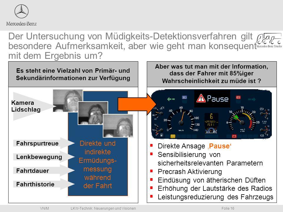 LKW-Technik: Neuerungen und VisionenFolie 16VN/M Direkte und indirekte Ermüdungs- messung während der Fahrt Fahrtdauer Fahrthistorie Fahrspurtreue Len