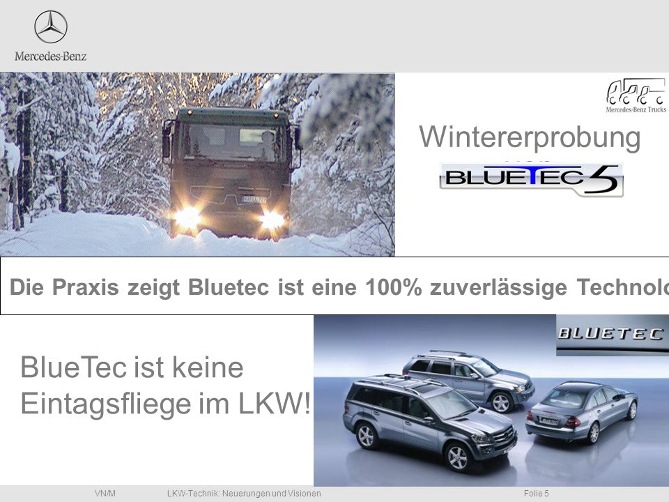 LKW-Technik: Neuerungen und VisionenFolie 5VN/M Wintererprobung von Die Praxis zeigt Bluetec ist eine 100% zuverlässige Technologie! BlueTec ist keine