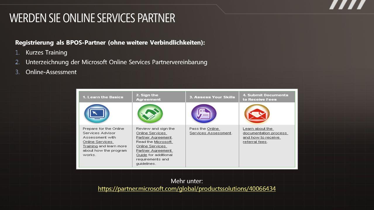 Registrierung als BPOS-Partner (ohne weitere Verbindlichkeiten): 1. Kurzes Training 2. Unterzeichnung der Microsoft Online Services Partnervereinbarun