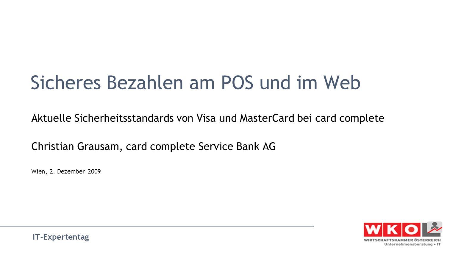 IT-Expertentag Sicheres Bezahlen am POS und im Web Aktuelle Sicherheitsstandards von Visa und MasterCard bei card complete Christian Grausam, card com