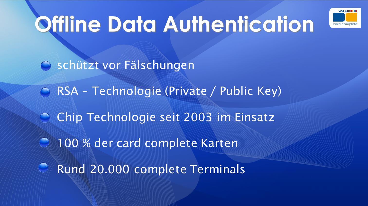 Offline Data Authentication schützt vor Fälschungen RSA – Technologie (Private / Public Key) Chip Technologie seit 2003 im Einsatz 100 % der card comp