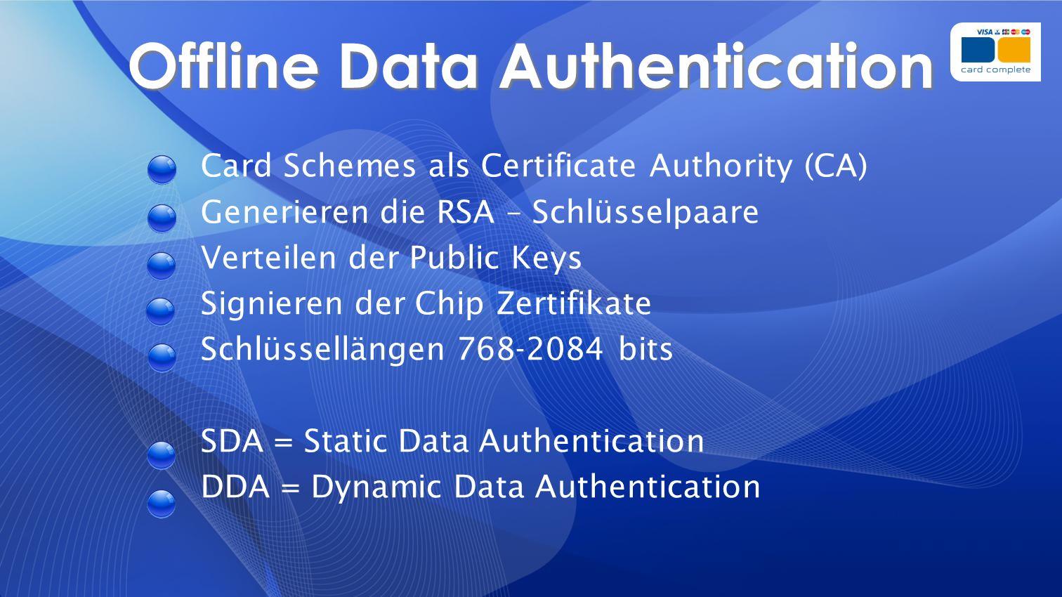 Offline Data Authentication Card Schemes als Certificate Authority (CA) Generieren die RSA – Schlüsselpaare Verteilen der Public Keys Signieren der Ch